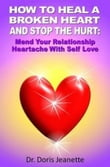 HOW TO HEAL A BROKEN HEART AND STOP THE HURT: Mend Your Relationship Heartache With Self-Love