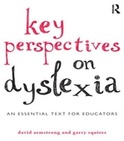 Key Perspectives on Dyslexia: An Essential Text for Educators