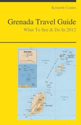Grenada, Caribbean Travel Guide - What To See & Do
