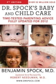 Dr. Spock's Baby and Child Care, 9th Edition: Time-tested Parenting Advice Fully Updated for 2012