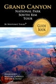 Grand Canyon National Park South Rim Tour Guide eBook: Your personal tour guide for Grand Canyon travel adventure in eBook format!