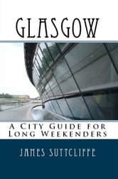 Glasgow: A city guide for long weekenders