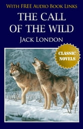 THE CALL OF THE WILD Classic Novels: New Illustrated [Free Audio Links]