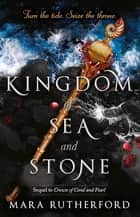 Kingdom of Sea and Stone ebook by Mara Rutherford