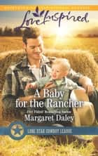 A Baby for the Rancher - A Fresh-Start Family Romance eBook by Margaret Daley