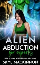 Alien Abduction for Experts ebook by Skye MacKinnon
