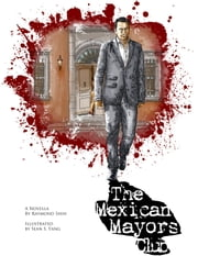 The Mexican Mayors Club ebook by Raymond Shih,Sean S. Yang