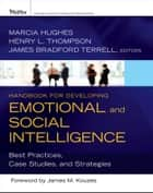 Handbook for Developing Emotional and Social Intelligence ebook by Marcia Hughes,Henry L. Thompson Ph.D.,James Bradford Terrell