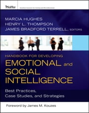 Handbook for Developing Emotional and Social Intelligence - Best Practices, Case Studies, and Strategies ebook by Marcia Hughes,Henry L. Thompson Ph.D.,James Bradford Terrell