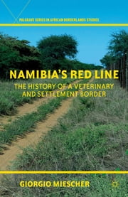 Namibia's Red Line - The History of a Veterinary and Settlement Border ebook by Giorgio Miescher