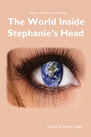 The World Inside Stephanie's Head ebook by Sharon Lopez