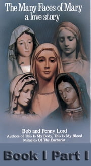 The Many Faces of Mary a love story Book I Part I ebook by Bob and Penny Lord