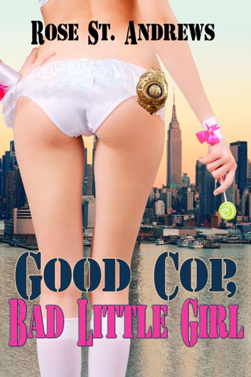 Good Cop, Bad Little Girl ebook by Rose St. Andrews