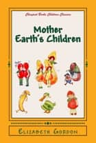 "Mother Earth's Children - ""The Frolics of the Fruits and Vegetables"" ebook by Elizabeth Gordon, M. T. Ross"