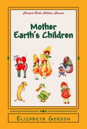 "Mother Earth's Children - ""The Frolics of the Fruits and Vegetables"" ebook by Elizabeth Gordon,M. T. Ross"