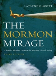 The Mormon Mirage: A Former Member Looks at the Mormon Church Today ebook by Latayne C. Scott