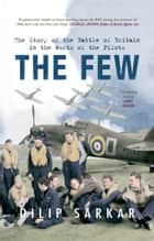 The Few - The Story of the Battle of Britain in the Words of the Pilots ebook by Dilip Sarkar