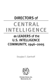 Directors of Central Intelligence as Leaders of the U.S. Intelligence Community, 1946û2005