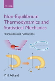 Non-equilibrium Thermodynamics and Statistical Mechanics - Foundations and Applications ebook by Phil Attard