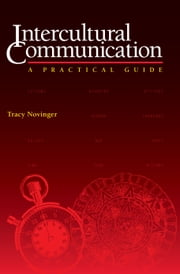 Intercultural Communication - A Practical Guide ebook by Tracy Novinger