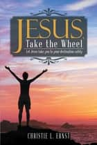 Jesus, Take the Wheel ebook by Christie L. Ernst