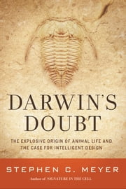Darwin's Doubt - The Explosive Origin of Animal Life and the Case for Intelligent Design ebook by Stephen C. Meyer