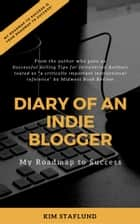 Diary of an Indie Blogger - My Roadmap to Success ebook by Kim Staflund
