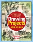 Complete Book of Drawing Projects Step by Step ebook by Barrington Barber