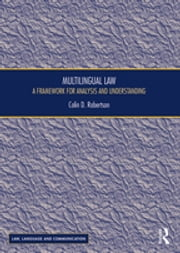 Multilingual Law - A Framework for Analysis and Understanding ebook by Colin D Robertson