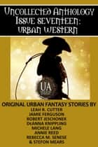 Urban Western - A Collected Uncollected Anthology ebook by Stefon Mears, Robert Jeschonek, Michele Lang,...
