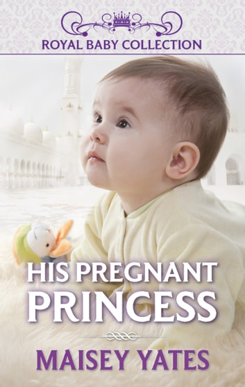 His Pregnant Princess - A Royal Pregnancy Romance ebook by Maisey Yates