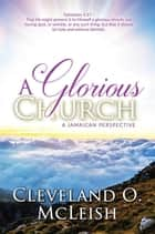 A Glorious Church ebook by Cleveland O. McLeish