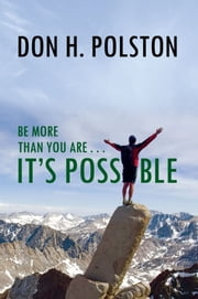 Be More Than You Are . . . It's Possible ebook by Don H. Polston