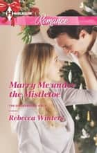 Marry Me under the Mistletoe ebook by Rebecca Winters