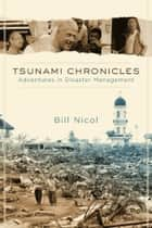 Tsunami Chronicles - Adventures in Disaster Management ebook by Bill Nicol