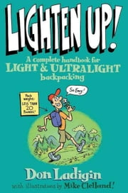 Lighten Up!: A Complete Handbook for Light and Ultralight Backpacking ebook by Kobo.Web.Store.Products.Fields.ContributorFieldViewModel