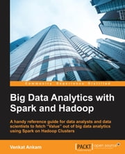 Big Data Analytics with Spark and Hadoop ebook by Venkat Ankam