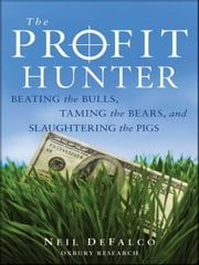 The Profit Hunter - Beating the Bulls, Taming the Bears, and Slaughtering the Pigs ebook by Neil DeFalco