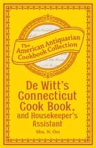 De Witt's Connecticut Cook Book, and Housekeeper's Assistant ebook by Mrs. N. Orr