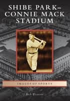 Shibe Park-Connie Mack Stadium ebook by Rich Westcott