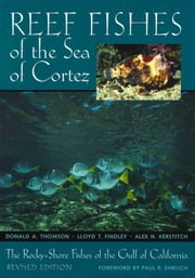 Reef Fishes of the Sea of Cortez - The Rocky-Shore Fishes of the Gulf of California, Revised Edition ebook by Donald A. Thomson,Lloyd T. Findley,Alex N. Kerstitch,Paul R. Ehrlich,Alex N. Kerstitch