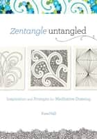 Zentangle Untangled - Inspiration and Prompts for Meditative Drawing ebook by Kass Hall