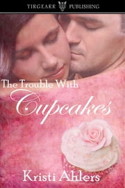The Trouble with Cupcakes ebook by Kristi Ahlers