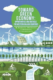 TOWARD GREEN ECONOMY: OPPORTUNITIES AND OBSTACLES FOR WESTERN BALKAN COUNTRIES ebook by M.Radovic-Markovic; Z.Nikitovic
