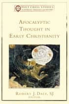 Apocalyptic Thought in Early Christianity (Holy Cross Studies in Patristic Theology and History) ebook by Robert S.J. Daly