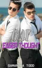 Gay Eager Thought: Gay Romance Stories ebook by Samantha Todd