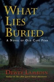 What Lies Buried - A Novel of Old Cape Fear ebook by Dewey Lambdin