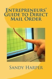 Entrepreneurs' Guide to Direct Mail Order ebook by Kobo.Web.Store.Products.Fields.ContributorFieldViewModel