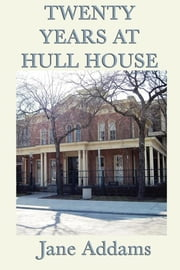 20 Years at Hull House ebook by Jane Addams