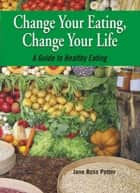 Change Your Eating, Change Your Life ebook by Jane Ross Potter